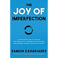 The Joy Of Imperfection: A Stress-Free Guide To Silencing Your Inner Critic, Conquering...