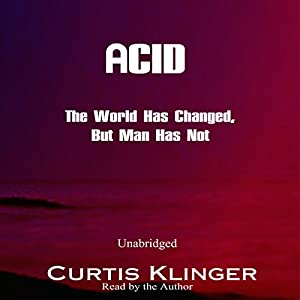 Acid: The World Has Changed, But Man Has Not Audiobook