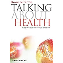Talking about Health: Why Communication Matters by Roxanne Parrott (2009-05-11)