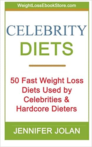 Celebrity Diets 50 Fast Weight Loss Diets Used By Celebrities And Hardcore Dieters Jolan Jennifer 9781475060867 Amazon Com Books