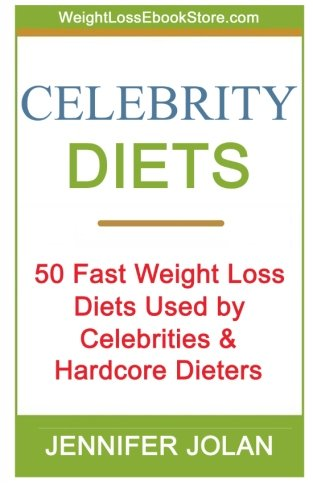 Celebrity Diets 50 Fast Weight Loss Diets Used By Celebrities And Hardcore Dieters Amazon Co Uk Jolan Jennifer 9781475060867 Books