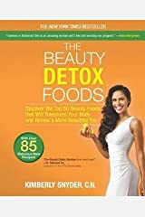 Kimberly Snyder: The Beauty Detox Foods : Discover the Top 50 Beauty Foods That Will Transform Your Body and Reveal a More Beautiful You (Paperback); 2013 Edition Paperback