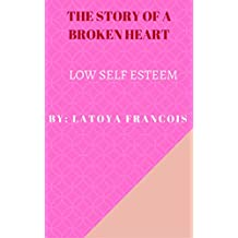 The Story Of a Broken Heart: LOW SELF ESTEEM