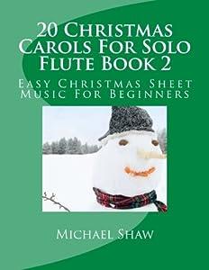 20 Christmas Carols For Solo Flute Book 2: Easy Christmas Sheet Music For Beginners (Volume 2)