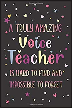 Voice: Teacher Appreciation and Thank You Notebook: A Truly Amazing Voice Teacher Is Hard To Find And Impossible To Forget (A Gift for Educators)