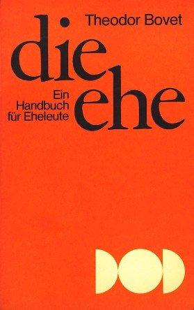 Die Ehe. Ein Handbuch für Eheleute - Dritte Fassung.