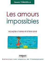 Les amours impossibles : Accepter d'aimer et d'être aimé par Saverio Tomasella