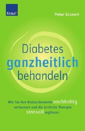 Diabetes ganzheitlich behandeln: Wie Sie Ihre Blutzuckerwerte nachhaltig verbessern und die ärztliche Therapie sinnvoll ergänzen