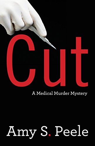 Cut: A Medical Murder Mystery by [Peele, Amy S.]
