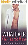 Whatever He Wishes (Whatever He, Book Five) (An Alpha Billionaire Romance)