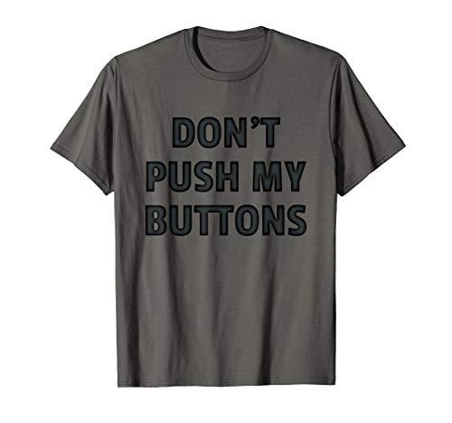 (Don't Push My Buttons Shirt Humorous Fun T-shirt)