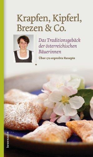 Krapfen, Kipferl, Brezen & Co.: Das Traditionsgebäck der österreichischen Bäuerinnen (Regionale Jahreszeitenküche. Einfache Rezepte für jeden Tag! 10) (German Edition)