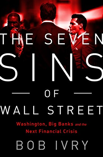 Read Online The Seven Sins of Wall Street: Big Banks, their Washington Lackeys, and the Next Financial Crisis ebook