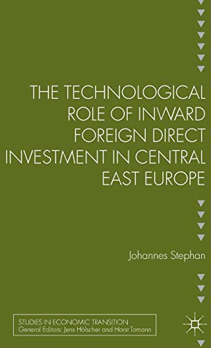 The Technological Role of Inward Foreign Direct Investment in Central East Europe (Studies in Economic Transition) (Role Of Foreign Capital In Economic Development)