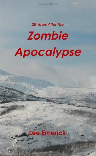 20 Years After The Zombie Apocalypse by Lee Emerick (2011-05-03)