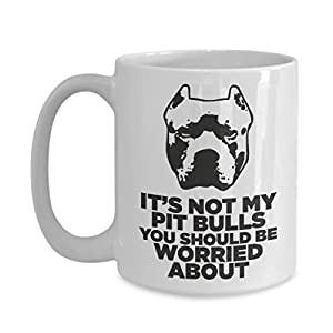 Pitbull Mug It's Not My Pit Bulls You Should Be Worried About, Pitbull Mom, Pitbull Gifts, Gift For Pitbull Lover, American Pit Bull Terrier Unique Gift Novelty Ceramic Coffee Mug Tea Cup - 11oz White 15