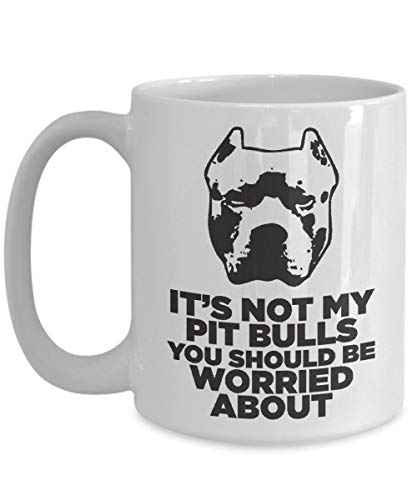 Pitbull Mug It's Not My Pit Bulls You Should Be Worried About, Pitbull Mom, Pitbull Gifts, Gift For Pitbull Lover, American Pit Bull Terrier Unique Gift Novelty Ceramic Coffee Mug Tea Cup - 11oz White 1