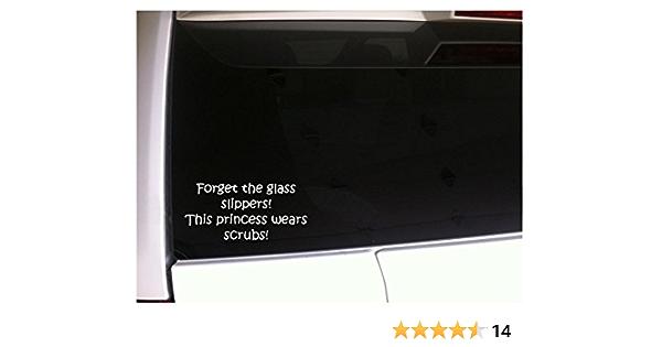 "Forget Glass Slippers Princess Scrubs Vinyl Car Decal 6/"" *I79 Nurse Doctor EMT"