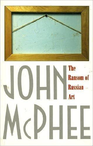 The Ransom of Russian Art by John McPhee (1994-05-03)