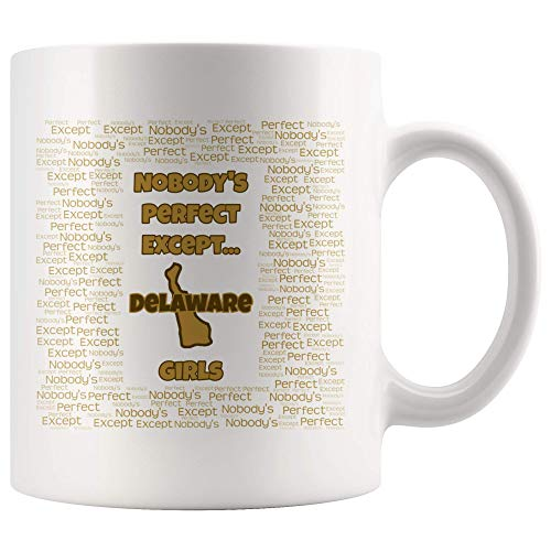 Gift For A Delaware Girl - Nobody's Perfect Except. Mug