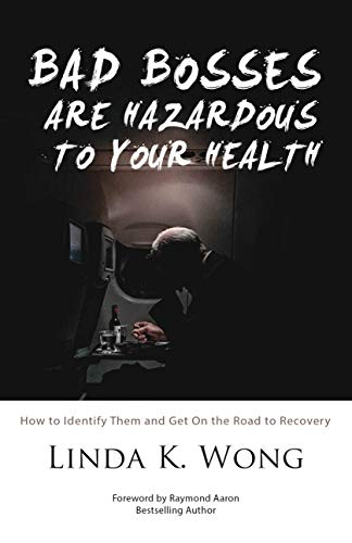Bad Bosses Are Hazardous To Your Health: How to Identify Them and Get On the Road to Recovery ()