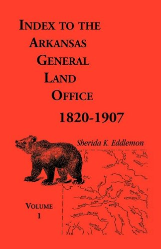 Download Index to the Arkansas General Land Office, 1820-1907, Vol. 1: Covering the Counties of Arkansas, Desha, Chicot, Jefferson, and Phillips PDF