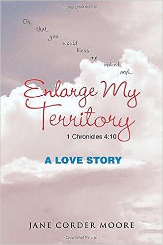 e06d06c7858ed Amazon.com: Enlarge My Territory: A Love Story (9781504976985): Jane Corder  Moore: Books