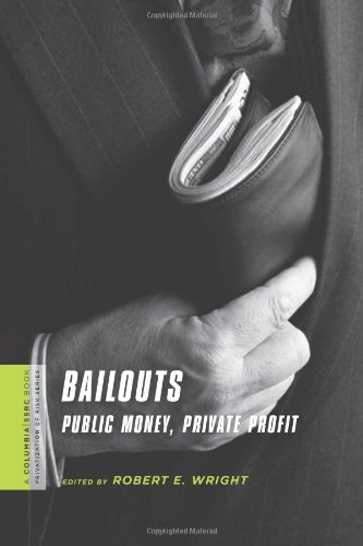 Bailouts: Public Money, Private Profit (A Columbia / SSRC Book (Privatization of Risk))