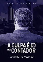A Culpa é do Meu Contador: Como transformar essa relação numa parceria estrategica! (Empreendedores Antenados