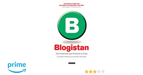 Blogistan: The Internet and Politics in Iran (International Library of Iranian Studies)