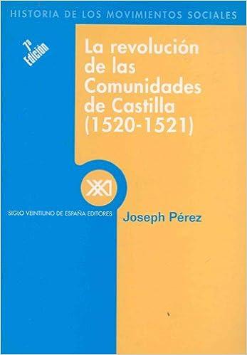 La revolución de las comunidades de Castilla 1520-1521 Historia de los movimientos sociales: Amazon.es: Pérez, Joseph, Monforte, Santiago, Faci Lacasta, Juan: Libros