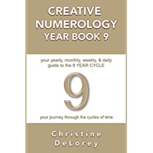 CREATIVE NUMEROLOGY YEAR BOOK 9: your yearly, monthly, weekly, & daily guide to the 9 YEAR CYCLE