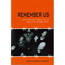 Remember Us. Volume One, the Regehr Family: Letters from Stalin's Gulag (1930-37)