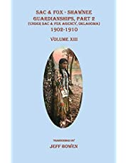 Sac & Fox - Shawnee Guardianships, Part 2 (Under Sac & Fox Agency, Oklahoma), 1892-1909, Volume XIII