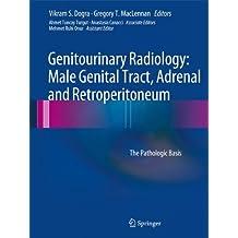 Genitourinary Radiology: Male Genital Tract, Adrenal and Retroperitoneum: The Pathologic Basis