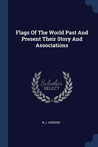 Flags Of The World Past And Present Their Story And Associations