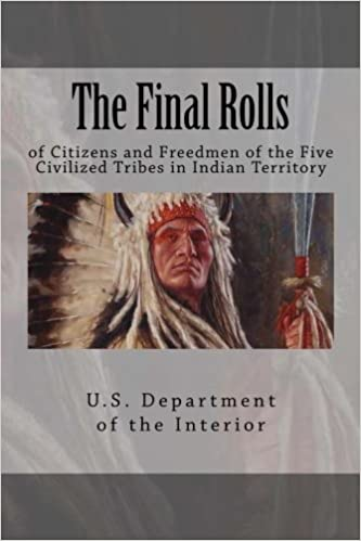 The Final Rolls: of Citizens and Freedmen of the Five