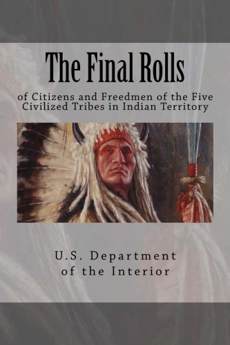 The Final Rolls: of Citizens and Freedmen of the Five Civilized Tribes in Indian Territory (Dawes Roles) (Volume 2)
