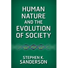 Human Nature and the Evolution of Society by Stephen K. Sanderson (2014-02-04)