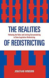 The Realities of Redistricting: Following the Rules and Limiting Gerrymandering in State Legislative Redistricting by Jonathan Winburn (2008-03-07)