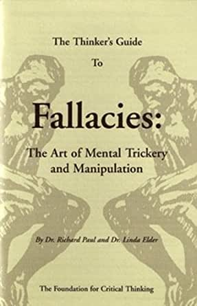 The Thinker's Guide to Fallacies: The Art of Mental ...
