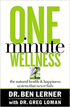 One Minute Wellness: The Natural Health & Happiness System That Never Fails: The Natural Health & Happiness System That Never Fails