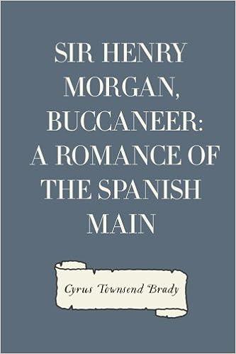 Sir Henry Morgan, Buccaneer: A Romance Of The Spanish Main (Classic Reprint)