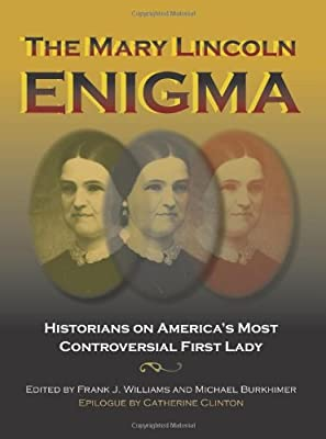 The Mary Lincoln Enigma: Historians on America's Most Controversial First Lady