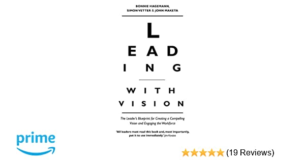Leading with vision the leaders blueprint for creating a leading with vision the leaders blueprint for creating a compelling vision and engaging the workforce bonnie hagemann simon vetter john maketa malvernweather Image collections
