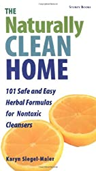 The Naturally Clean Home: 100 Safe and Easy Herbal Formulas for Non-Toxic Cleansers