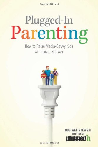 Plugged-In Parenting: How to Raise Media-Savvy Kids with Love, Not War (Focus on the Family)