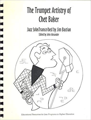 - The Trumpet Artistry of Chet Baker, Jazz Solos and Jazz Transcriptions