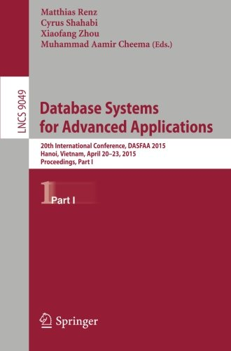 Database Systems for Advanced Applications: 20th International Conference, DASFAA 2015, Hanoi, Vietnam, April 20-23, 2015, Proceedings, Part I (Lecture Notes in Computer Science) by Springer