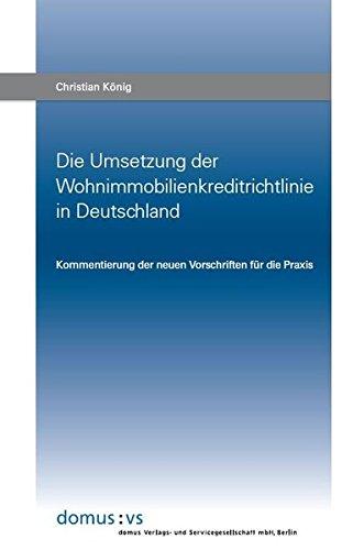 Die Umsetzung der Wohnimmobilienkreditrichtlinie in Deutschland: Kommentierung der neuen Vorschriften für die Praxis Taschenbuch – 1. Juni 2016 Christian König Domus 3871695777 Recht / Sonstiges